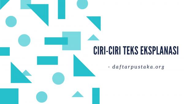 ciri-ciri teks eksplanasi